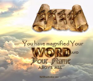 You have magnified Your Word and Your Name Above All
